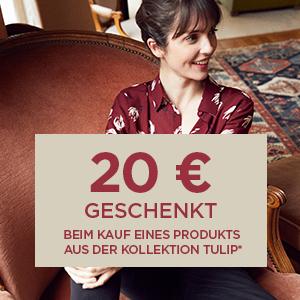 20€ geschenkt beim Kauf eines Produkts aus der Kollektion Tulip